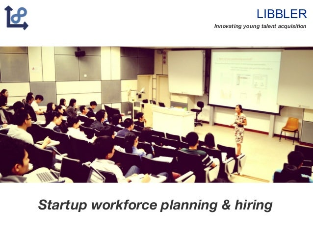 LIBBLER Innovating young talent acquisition Startup workforce planning & hiring