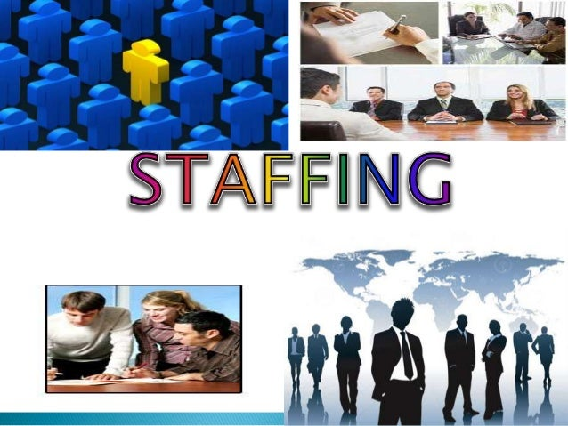 Staffing is the process of filling positions/postsin the organization with adequate and qualifiedpersonnel .Staffing is th...