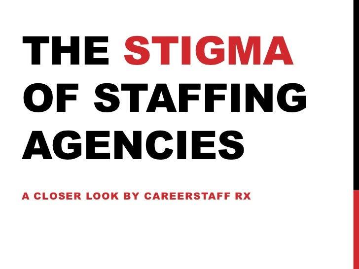 THE STIGMAOF STAFFINGAGENCIESA CLOSER LOOK BY CAREERSTAFF RX