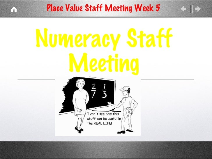 Numeracy Staff Meeting <ul><li>Place Value Staff Meeting Week 5 </li></ul>