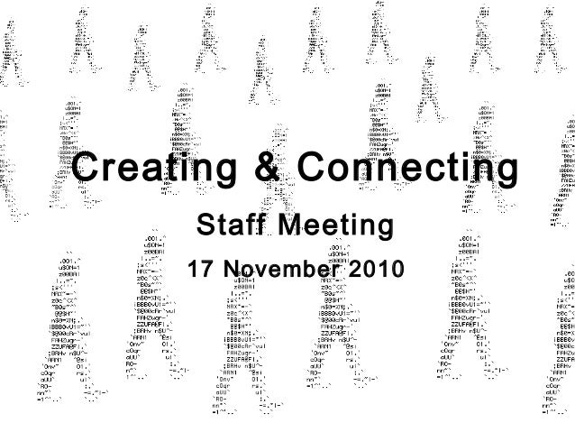 Creating & Connecting Staff Meeting 17 November 2010