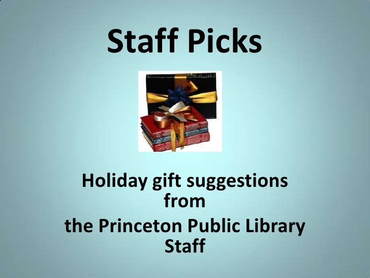 Staff Picks<br />Holiday gift suggestions from <br />the Princeton Public Library Staff<br />