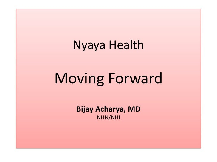 Nyaya HealthMoving Forward  Bijay Acharya, MD       NHN/NHI