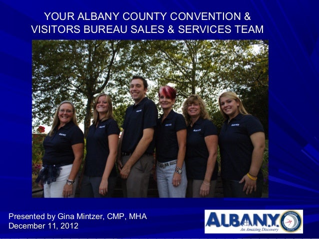 YOUR ALBANY COUNTY CONVENTION &     VISITORS BUREAU SALES & SERVICES TEAMPresented by Gina Mintzer, CMP, MHADecember 11, 2...
