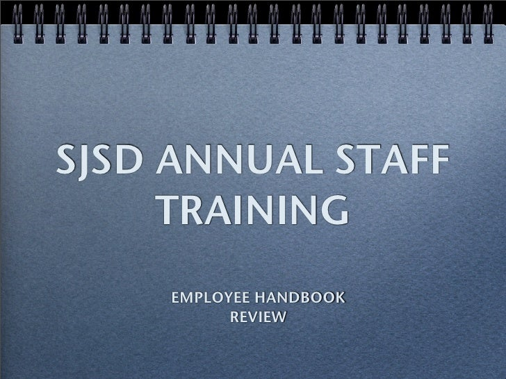 SJSD ANNUAL STAFF      TRAINING     EMPLOYEE HANDBOOK           REVIEW