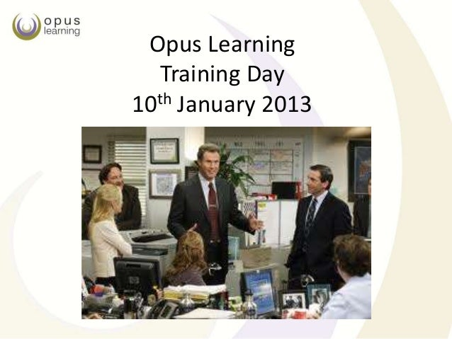 Opus Learning  Training Day10th January 2013