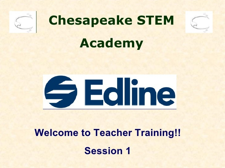 Chesapeake STEM        AcademyWelcome to Teacher Training!!         Session 1