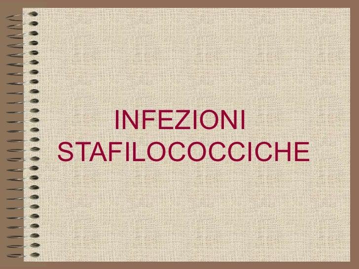 INFEZIONI  STAFILOCOCCICHE