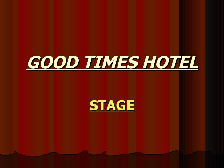GOOD TIMES HOTEL STAGE
