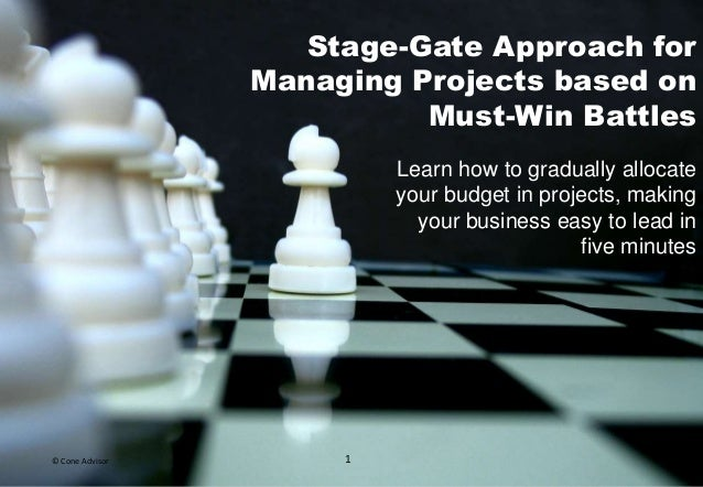 Stage-Gate Approach for Managing Projects based on Must-Win Battles Learn how to gradually allocate your budget in project...