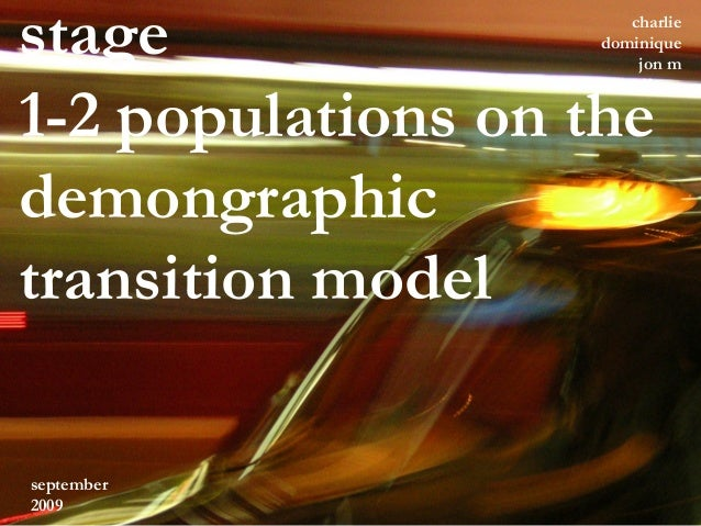 stage 1-2 populations on the demongraphic transition model charlie dominique jon m kuffasse september 2009