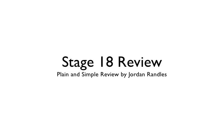 Stage 18 ReviewPlain and Simple Review by Jordan Randles