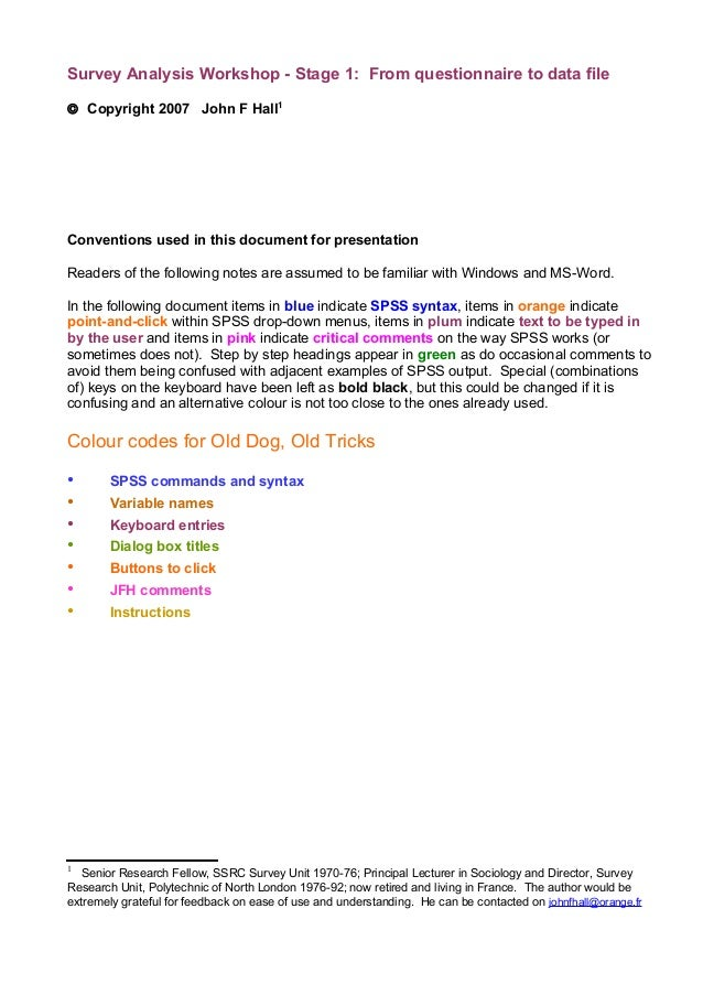 Survey Analysis Workshop - Stage 1: From questionnaire to data file© Copyright 2007 John F Hall1Conventions used in this d...