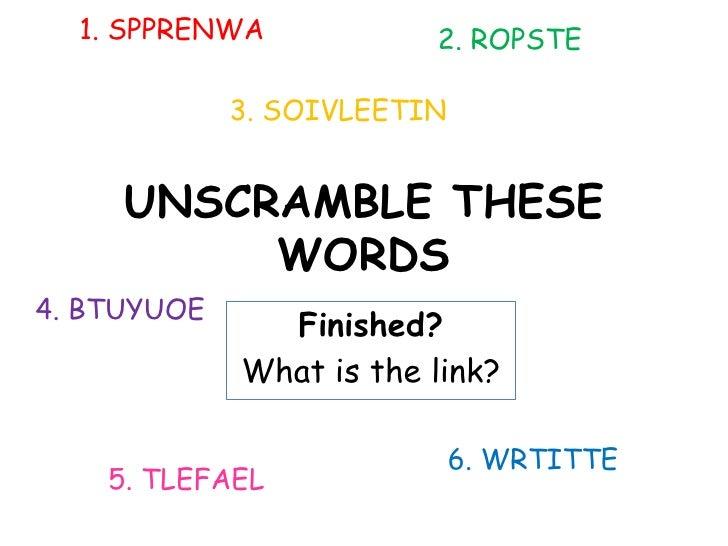 1. SPPRENWA            2. ROPSTE             3. SOIVLEETIN     UNSCRAMBLE THESE          WORDS4. BTUYUOE               Fin...