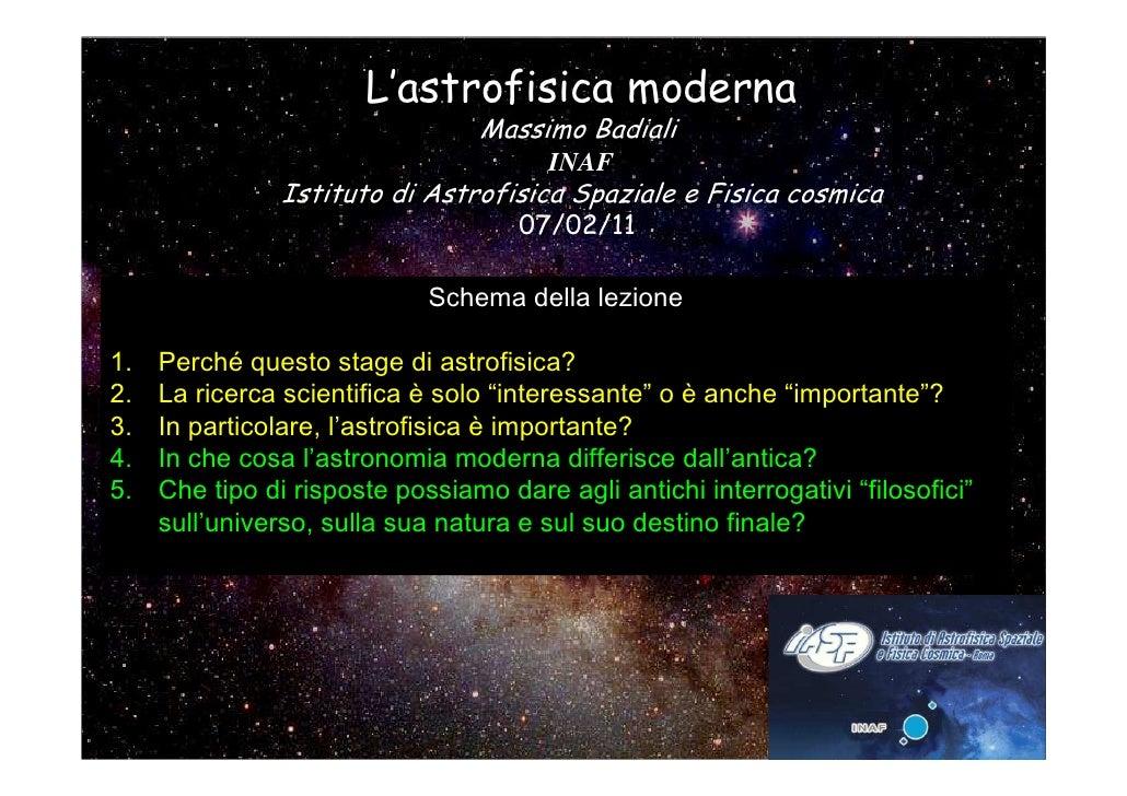 L'astrofisica moderna                                  Massimo Badiali                                        INAF        ...