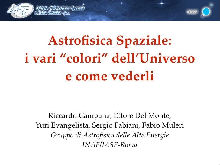 """Astrofisica Spaziale:i vari """"colori"""" dell'Universo        e come vederli     Riccardo Campana, Ettore Del Monte, Yuri Evang..."""