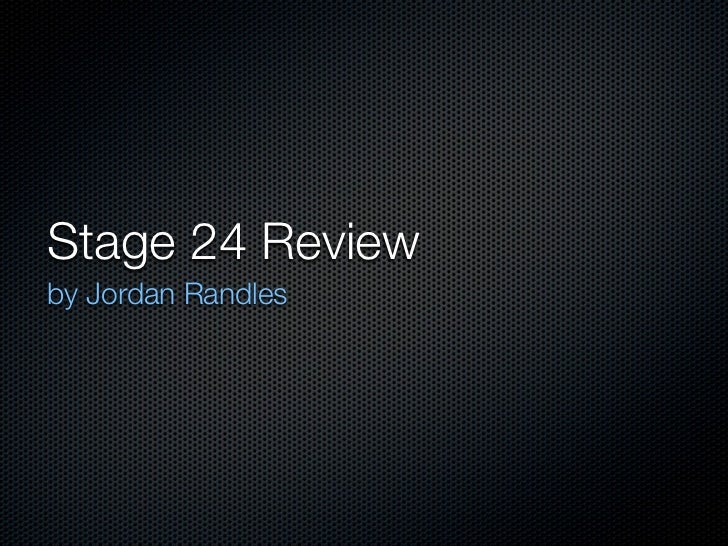 Stage 24 Reviewby Jordan Randles