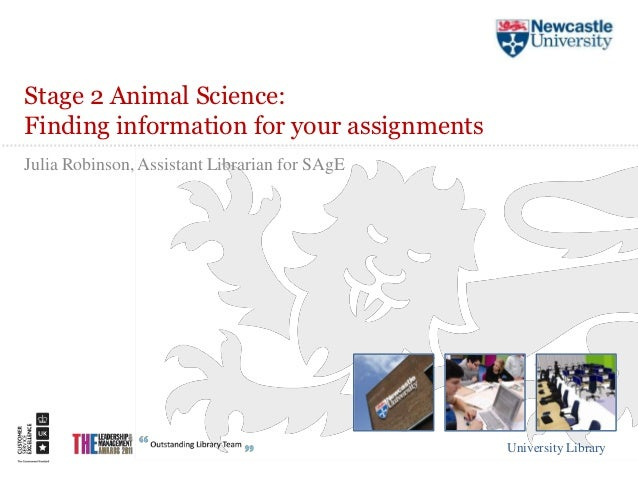 Stage 2 Animal Science:Finding information for your assignmentsJulia Robinson, Assistant Librarian for SAgE               ...