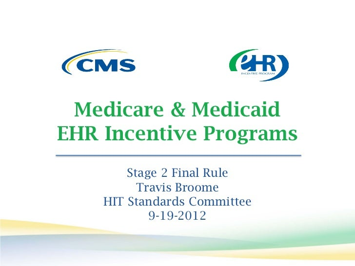 Medicare & MedicaidEHR Incentive Programs        Stage 2 Final Rule          Travis Broome    HIT Standards Committee     ...
