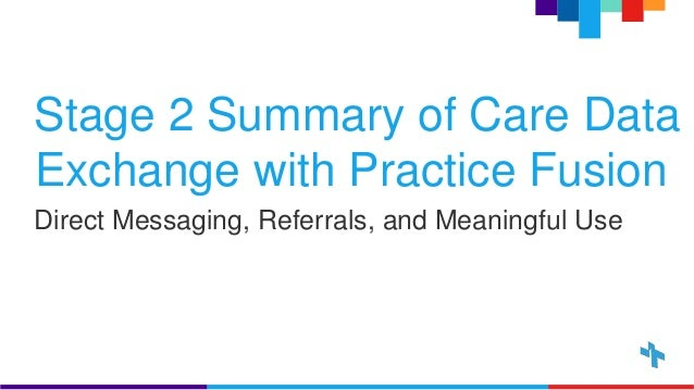 Stage 2 Summary of Care Data Exchange with Practice Fusion Direct Messaging, Referrals, and Meaningful Use