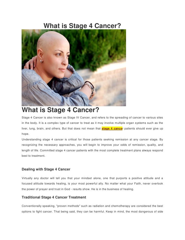 What is Stage 4 Cancer?What is Stage 4 Cancer?Stage 4 Cancer is also known as Stage IV Cancer, and refers to the spreading...