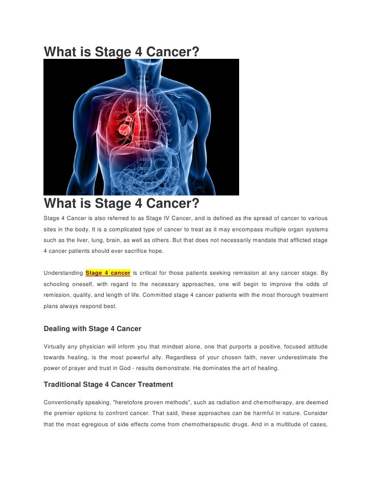 What is Stage 4 Cancer?What is Stage 4 Cancer?Stage 4 Cancer is also referred to as Stage IV Cancer, and is defined as the...