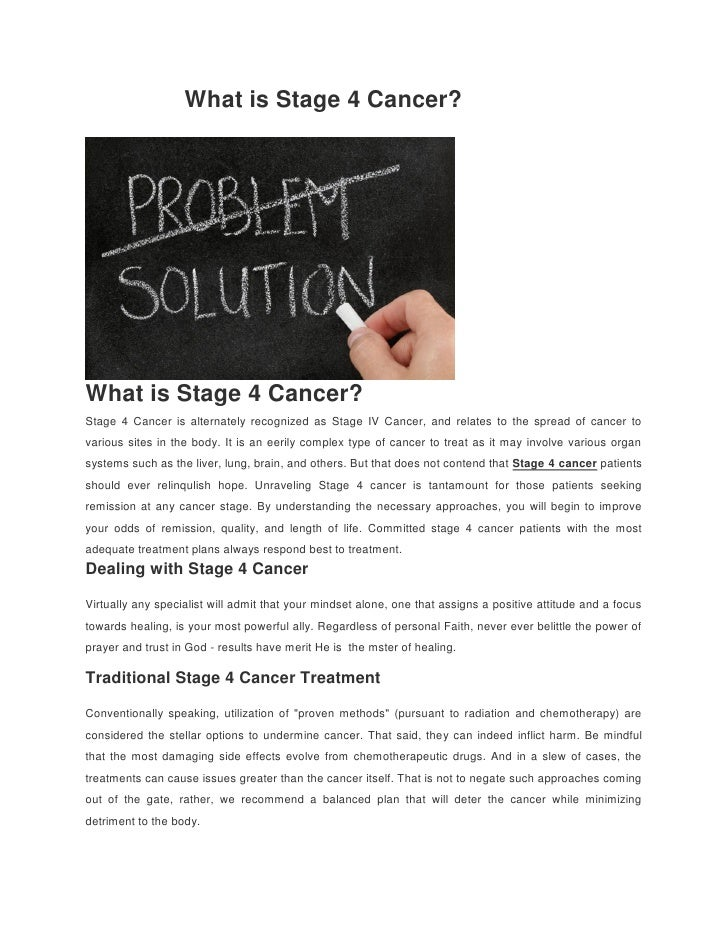 What is Stage 4 Cancer?What is Stage 4 Cancer?Stage 4 Cancer is alternately recognized as Stage IV Cancer, and relates to ...