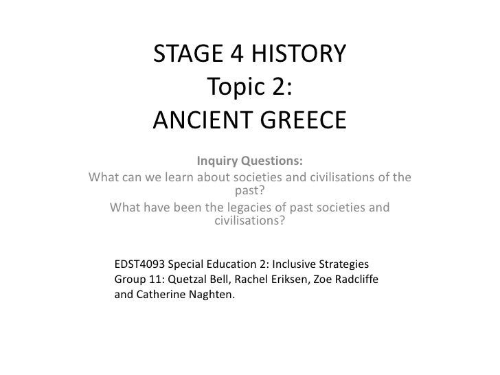 STAGE 4 HISTORYTopic 2:ANCIENT GREECE<br />Inquiry Questions:<br />What can we learn about societies and civilisations of ...