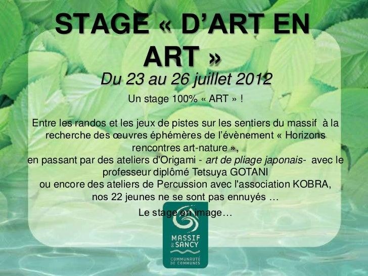 STAGE « D'ART EN           ART »                Du 23 au 26 juillet 2012                      Un stage 100% « ART » ! Entr...