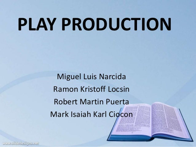 PLAY PRODUCTION    Miguel Luis Narcida   Ramon Kristoff Locsin   Robert Martin Puerta   Mark Isaiah Karl Ciocon