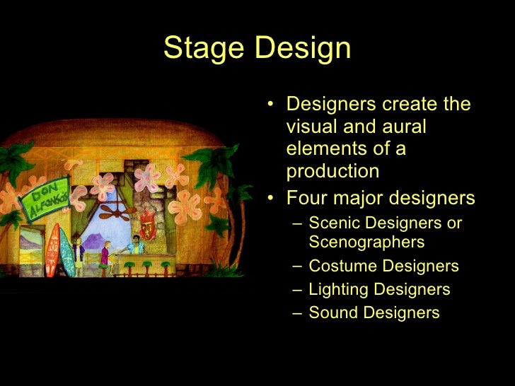 Stage Design       • Designers create the         visual and aural         elements of a         production       • Four m...