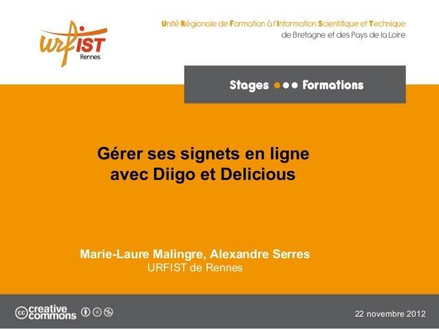 Gérer ses signets en ligne avec Diigo et Delicious Marie-Laure Malingre, Alexandre Serres URFIST de Rennes 22 novembre 2012