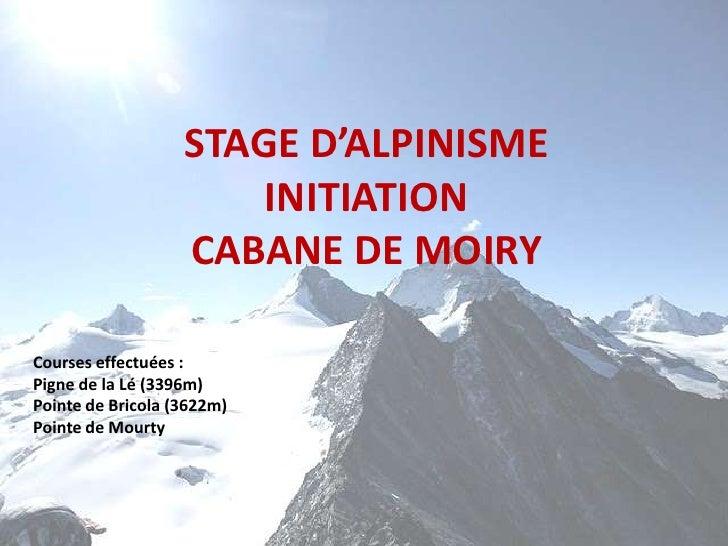 STAGE D'ALPINISME <br />INITIATION <br />CABANE DE MOIRY<br />Courses effectuées: <br />Pigne de la Lé (3396m)<br />Point...