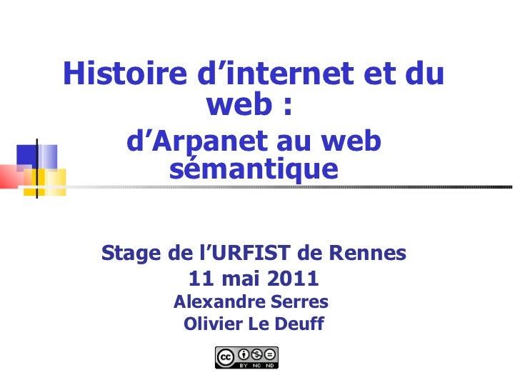 Histoire d'internet et du web :   d'Arpanet au web sémantique Stage de l'URFIST de Rennes 11 mai 2011 Alexandre Serres  Ol...