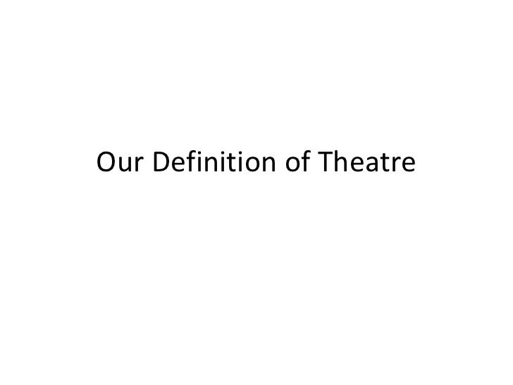 Our Definition of Theatre<br />