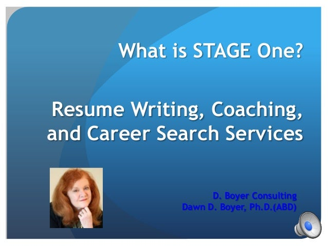 What is STAGE One?Resume Writing, Coaching,and Career Search Services                   D. Boyer Consulting             Da...