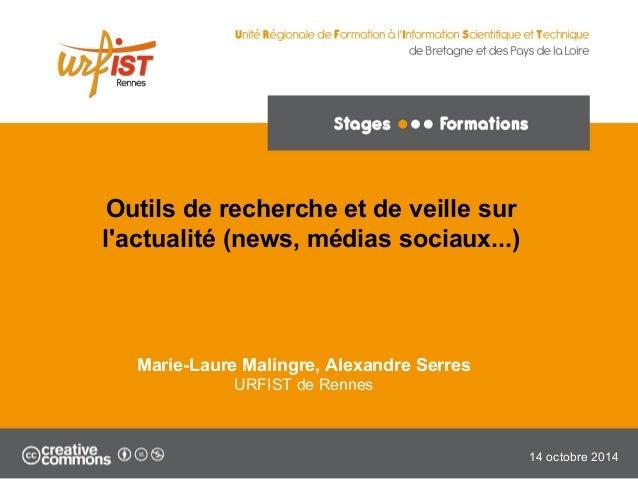 Outils de recherche et de veille sur  l'actualité (news, médias sociaux...)  14 octobre 2014  Marie-Laure Malingre, Alexan...