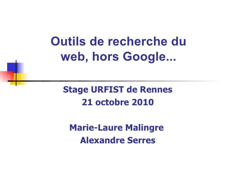 Outils de recherche du web, hors Google... <ul><ul><li>Stage URFIST de Rennes </li></ul></ul><ul><ul><li>21 octobre 2010 <...