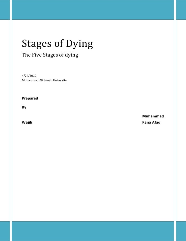 Stages of DyingThe Five Stages of dying4/24/2010Muhammad Ali Jinnah UniversityPrepared By Muhammad Wajih  Rana Afaq<br />D...