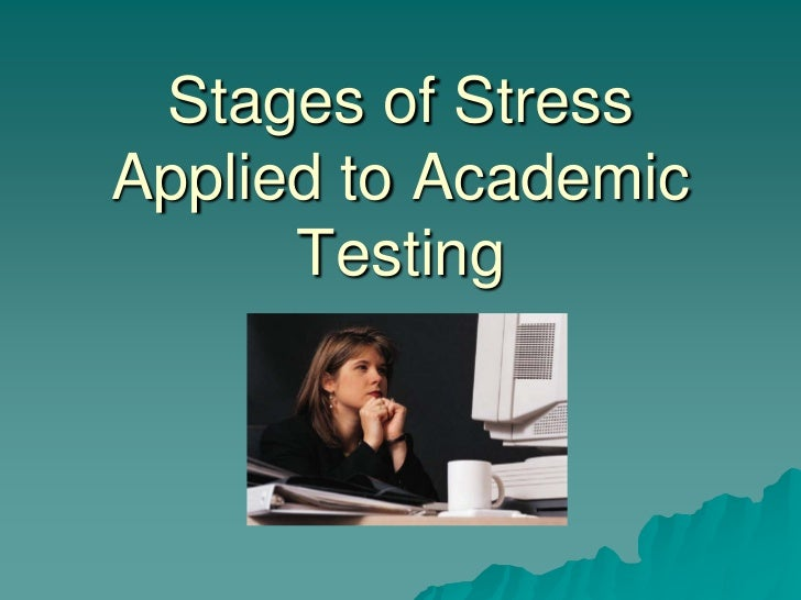 Stages of StressApplied to Academic      Testing