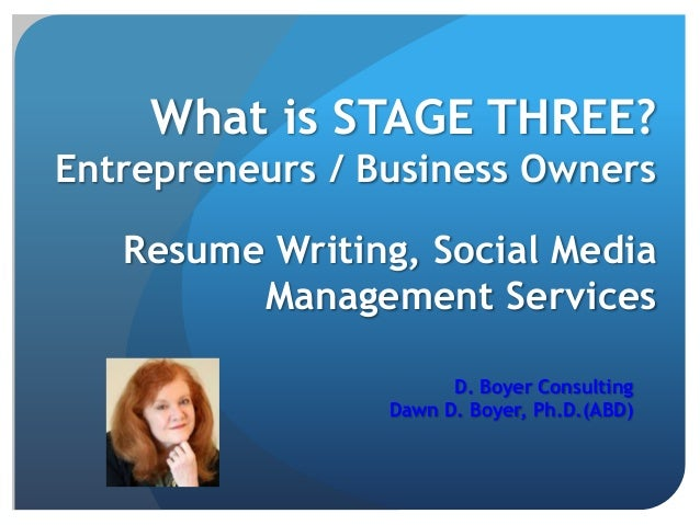 What is STAGE THREE?Entrepreneurs / Business Owners   Resume Writing, Social Media         Management Services            ...