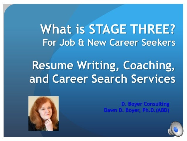 What is STAGE THREE?  For Job & New Career SeekersResume Writing, Coaching,and Career Search Services                    D...