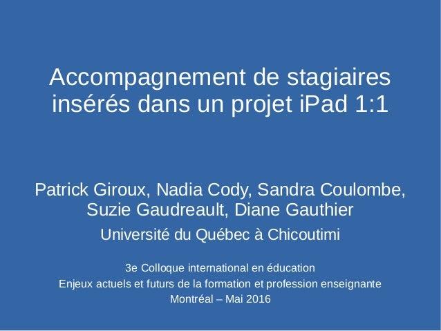 Accompagnement de stagiaires insérés dans un projet iPad 1:1 Patrick Giroux, Nadia Cody, Sandra Coulombe, Suzie Gaudreault...