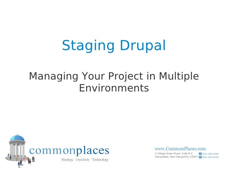 Staging Drupal  Managing Your Project in Multiple         Environments