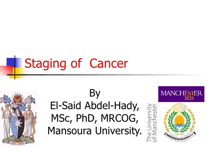 Staging of Cancer            By   El-Said Abdel-Hady,   MSc, PhD, MRCOG,   Mansoura University.