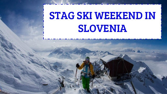 stag ski weekend in slovenia