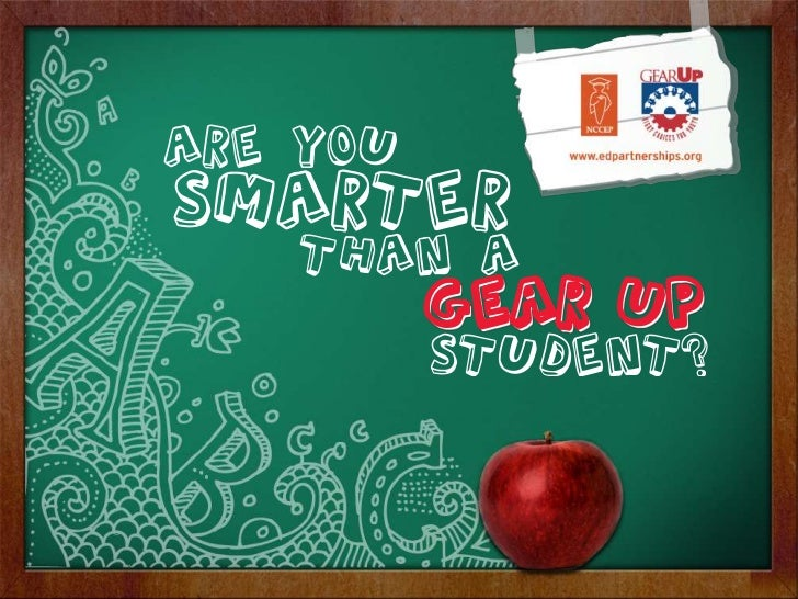 Are You Smarter Than A GEAR UP Student?