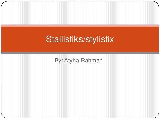 Stailistiks/stylistix By: Atyha Rahman