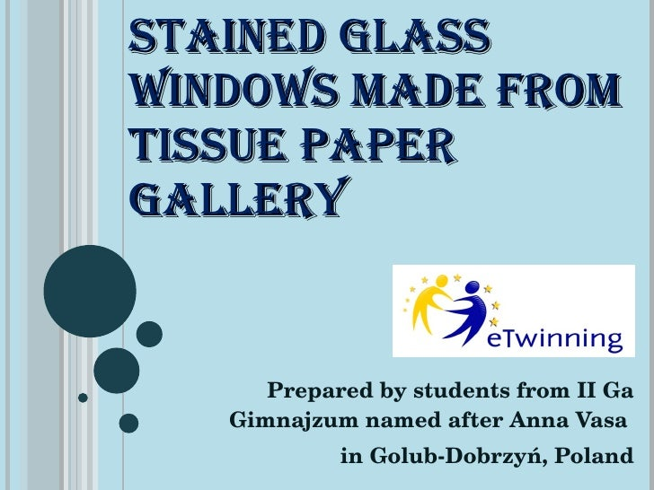 STAINED GLASS WINDOWS MADE FROM TISSUE PAPER  GALLERY  Prepared by students from II Ga Gimnajzum named after Anna Vasa  in...