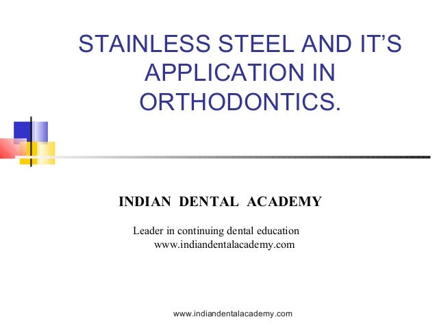 Stainless steel  and it's application in orthodontics /certified fixed orthodontic courses by Indian dental academy